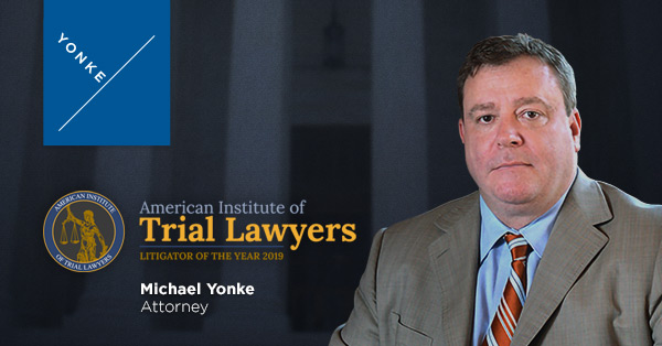 Michael Yonke Named 2019 Litigator Of The Year By American Institute Of Trial Lawyers